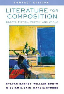 Literature for Composition: Essays, Fiction, Poetry, and Drama, Compact Edition - William Burto, William E. Cain