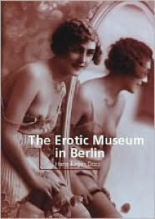 The Erotic Museum in Berlin - Patrick Bade, Hans-Jurgen Dopp