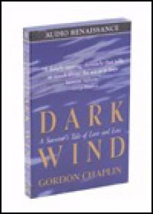 Dark Wind: A Survivor's Tale of Love and Loss - Gordon Chaplin, Paul Michael