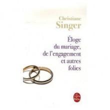 Éloge du mariage, de l'engagement et autres folies - Christiane Singer