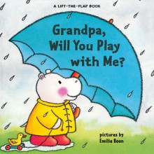 Grandpa, Will You Play with Me? (Lift-The-Flap Books (Sterling)) - Harriet Ziefert, Emilie Boon