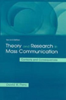 Theory and Research in Mass Communication: Contexts and Consequences (Lea's Communication Series) - David K. Perry