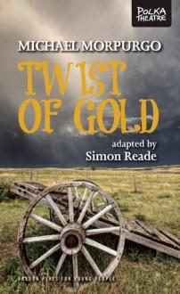Twist of Gold - Simon Reade, Michael Morpurgo