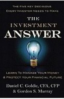 The Investment Answer - Daniel C. Goldie, Gordon S. Murray