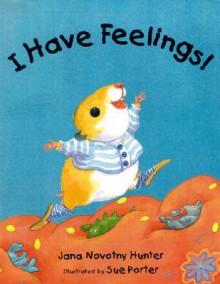 I Have Feelings! - Jana Novotny Hunter, Sue Porter