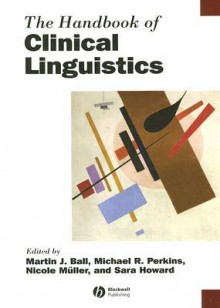 The Handbook of Clinical Linguistics - Martin J. Ball, Michael R. Perkins, Sara Howard