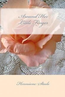 Around Her Little Finger - Hermione Steele