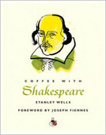 Coffee with Shakespeare - Stanley Wells, Joseph Fiennes