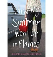 [ How My Summer Went Up in Flames ] By Doktorski, Jennifer Salvato ( Author ) [ 2013 ) [ Paperback ] - Jennifer Salvato Doktorski