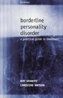 Borderline Personality Disorder: A Practical Guide to Treatment - Roy Krawitz, Christine Watson