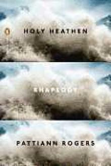 Holy Heathen Rhapsody - Pattiann Rogers