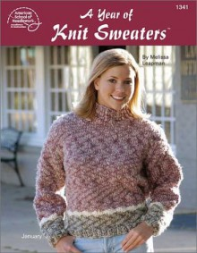 A Year of Knit Sweaters - Melissa Leapman