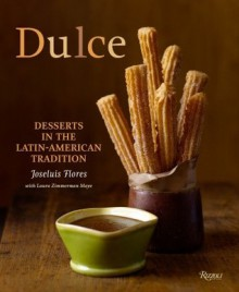 Dulce: Desserts in the Latin-American Tradition - Joseluis Flores, Douglas Rodriguez, Laura Zimmerman Maye
