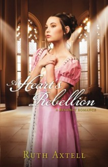 A Heart's Rebellion - Ruth Axtell