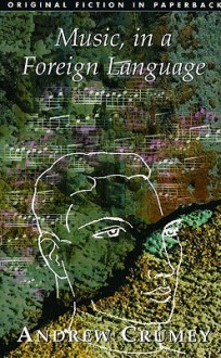 Music, in a Foreign Language - Andrew Crumey