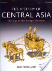 The History of Central Asia: The Age of the Steppe Warriors - Christoph Baumer