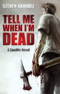 Tell Me When I'm Dead - Steven Ramirez