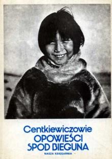 Opowieści spod bieguna - Alina Centkiewicz, Czesław Centkiewicz, Roman Owidzki