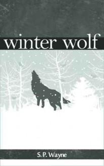 Winter Wolf : A Werewolf Romance On Snow - S.P. Wayne