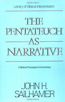The Pentateuch as Narrative: A Biblical-Theological Commentary - John H. Sailhamer