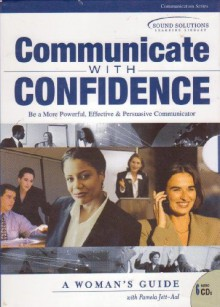 Communicate With Confidence: A Woman's Guide - Pamela Jett-Aal