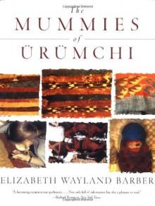 Mummies Of Urumchi - Elizabeth Wayland Barber