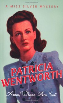 Anna, Where Are You? - Patricia Wentworth