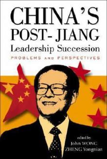China's Post Jiang Leadership Succession: Problems And Perspectives - Zheng Yong Nian