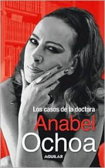 Casos de la Dra. Anabel Ochoa - Anabel Ochoa