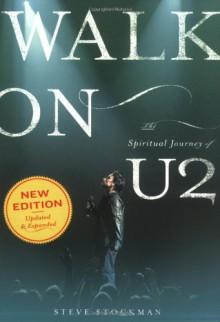 Walk on: The Spiritual Journey of U2 - Steve Stockman