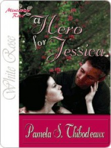 A Hero for Jessica - Pamela Thibodeaux