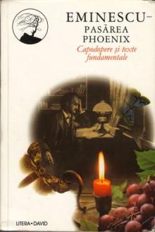 Pasărea Phoenix - Capodopere şi texte fundamentale - Mihai Eminescu
