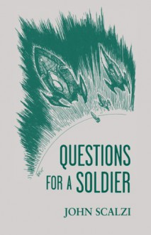 Questions for a Soldier - John Scalzi, Bob Eggleton