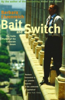 Bait and Switch: The Futile Pursuit of the American Dream - Barbara Ehrenreich
