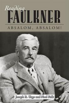 Reading Faulkner: Absalom, Absalom! - Joseph R. Urgo, Noel Polk