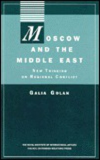 Moscow and the Middle East - New Thinking on Regional Conflict - Galia Golan