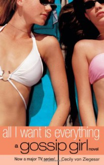 All I Want Is Everything (Gossip Girl #3) - Cecily von Ziegesar