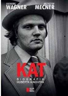KAT. Biografia Huberta Wagnera - Krzysztof Mecner,Grzegorz Wagner