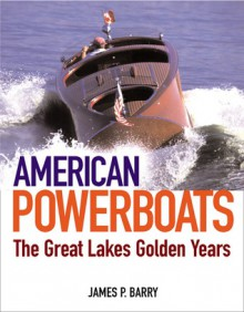 American Powerboats: The Great Lakes' Golden Years 1882-1984 - James P. Barry