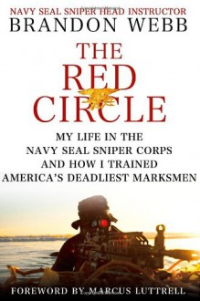 The Red Circle: My Life in the Navy SEAL Sniper Corps and How I Trained America's Deadliest Marksmen - Brandon Webb,John David Mann,Marcus Luttrell