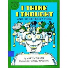 I Think I Thought, and Other Tricky Verbs - Marvin Terban, Giulio Maestro