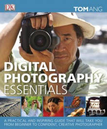 Digital Photography Essentials - Tom Ang