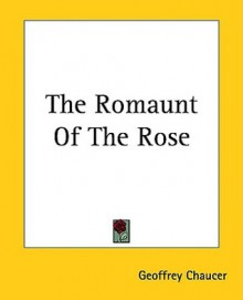 The Romaunt of the Rose from the unique Glasgow ms, parallel with its original, Le Roman de la Rose - Geoffrey Chaucer