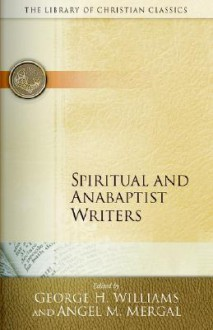 Spiritual and Anabaptist Writers (Library of Christian Classics) - George Williams, Angel M. Mergal