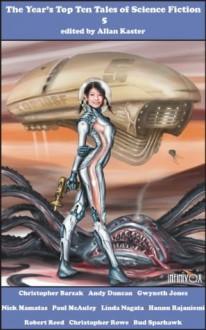 The Year's Top Ten Tales of Science Fiction 5 - Bud Sparhawk, Christopher Barzak, Andy Duncan, Gwyneth Jones, Nick Mamatas, Paul J. McAuley, Linda Nagata, Hannu Rajaniemi, Robert Reed, Christopher Rowe