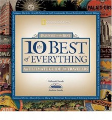 The 10 Best of Everything, Second Edition: An Ultimate Guide for Travelers (National Geographic the Ten Best of Everything) - Nathaniel Lande, Andrew Lande