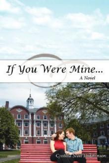 If You Were Mine .. - Cynthia Scott Hutchinson