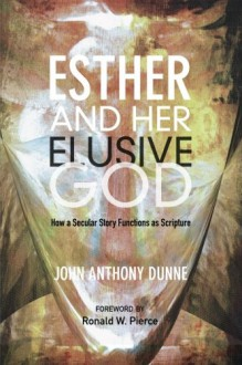 Esther and Her Elusive God - John Anthony Dunne