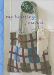 My Knitting Journal - Kate Haxell