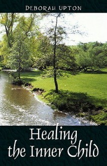Healing the Inner Child - Deborah Upton